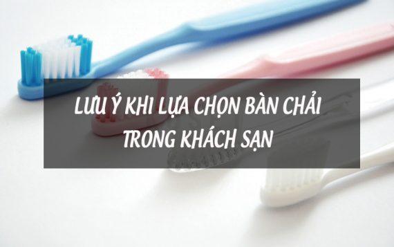 Những lưu ý khi lựa chọn bàn chải đánh răng trong khách sạn